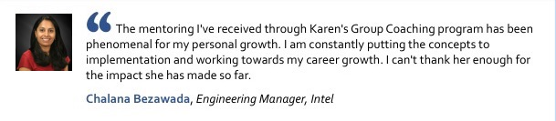 Photo of Chalana Bezawada, Engineering Manager at Intel, with the quote: The mentoring I've received through Karen Catlin's Group Coaching program has been phenomenal for my personal growth. I am constantly putting the concepts to implementation and working towards my career growth. I can't thank her enough for the impact she has made so far.